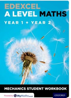Edexcel A Level Maths: Year 1 + Year 2 Mechanics Student Workbook - David Baker