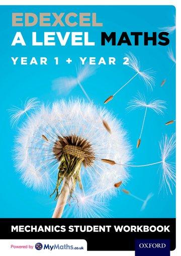 Edexcel A Level Maths: Year 1 + Year 2 Mechanics Student Workbook - David Baker