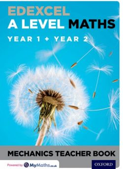 Edexcel A Level Maths: Year 1 + Year 2 Mechanics Teacher Book - David Baker