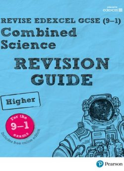 Revise Edexcel GCSE (9-1) Combined Science Higher Revision Guide: (with free online edition) - Nigel Saunders