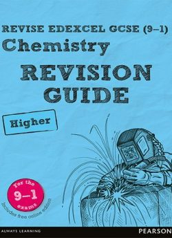 REVISE Edexcel GCSE (9-1) Chemistry Higher Revision Guide: Higher: Revise Edexcel GCSE (9-1) Chemistry Higher Revision Guide - Nigel Saunders