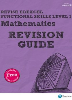 REVISE Edexcel Functional Skills Mathematics Level 1 Revision Guide: Level 1: Revise Edexcel Functional Skills Mathematics Level 1 Revision Guide - Sharon Bolger