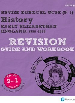 Revise Edexcel GCSE (9-1) History Early Elizabethan England Revision Guide and Workbook: (with free online edition) - Brian Dowse