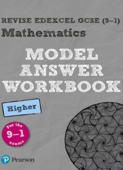 Revise Edexcel GCSE (9-1) Mathematics Higher Model Answer Workbook -
