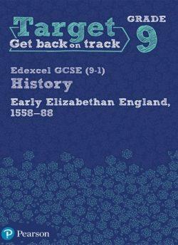 Target Grade 9 ( Edexcel GCSE (9-1) History Early Elizabethan England