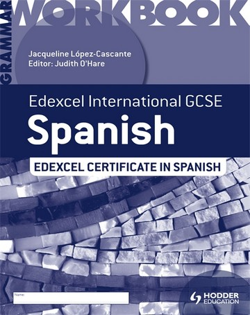 Edexcel International GCSE and Certificate Spanish Grammar Workbook - Judith O'Hare
