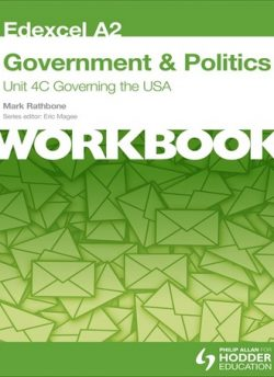 Edexcel A2 Government & Politics Unit 4C Workbook: Governing the USA - Mark Rathbone