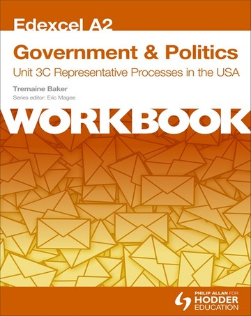 Edexcel A2 Government & Politics Unit 3C Workbook: Representative Processes in the USA - Tremaine Baker