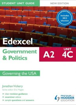 Edexcel A2 Government & Politics Student Unit Guide New Edition: Unit 4C Updated: Governing the USA - Jonathan Vickery