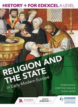 History+ for Edexcel A Level: Religion and the state in early modern Europe - Robin Bunce