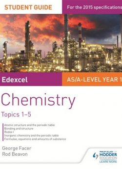 Edexcel AS/A Level Year 1 Chemistry Student Guide: Topics 1-5 - George Facer