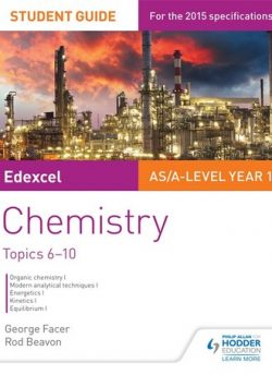 Edexcel AS/A Level Year 1 Chemistry Student Guide: Topics 6-10 - George Facer