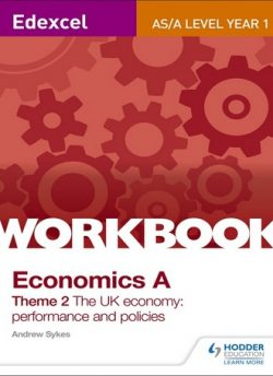 Edexcel A-Level/AS Economics A Theme 2 Workbook: The UK economy - performance and policies - Andrew Sykes