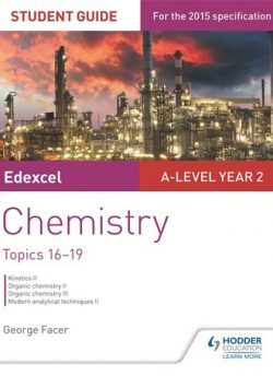 Edexcel A-level Year 2 Chemistry Student Guide: Topics 16-19 - George Facer