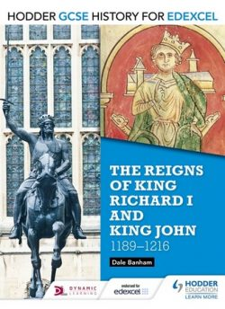 Hodder GCSE History for Edexcel: The reigns of King Richard I and King John