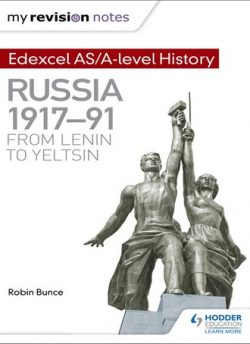 My Revision Notes: Edexcel AS/A-level History: Russia 1917-91: From Lenin to Yeltsin - Robin Bunce