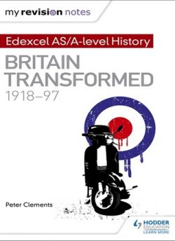 My Revision Notes: Edexcel AS/A-level History: Britain transformed