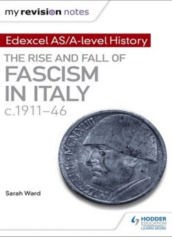 My Revision Notes: Edexcel AS/A-level History: The rise and fall of Fascism in Italy c1911-46 - Sarah Ward