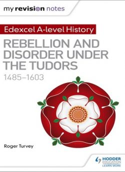 My Revision Notes: Edexcel A-level History: Rebellion and disorder under the Tudors