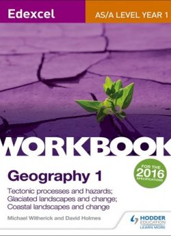 Edexcel AS/A-level Geography Workbook 1: Tectonic processes and hazards; Glaciated landscapes and change; Coastal landscapes and change - Michael Witherick