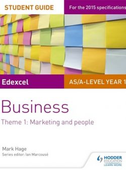 Edexcel AS/A-level Year 1 Business Student Guide: Theme 1: Marketing and people - Mark Hage