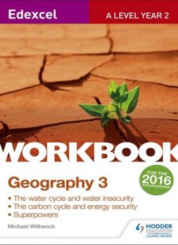 Edexcel A Level Geography Workbook 3: Water cycle and water insecurity; Carbon cycle and energy security; Superpowers. - Michael Witherick