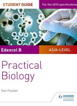 Edexcel A-level Biology Student Guide: Practical Biology - Dan Foulder