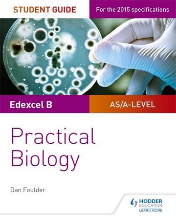 Edexcel A-level Biology Student Guide: Practical Biology - Dan Foulder