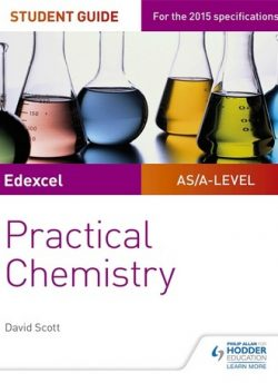 Edexcel A-level Chemistry Student Guide: Practical Chemistry - David Scott