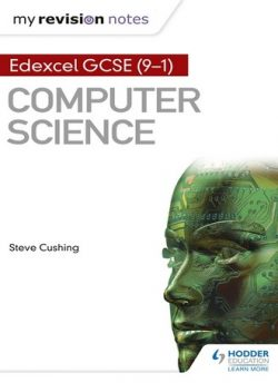Edexcel GCSE Computer Science My Revision Notes 2e - Steve Cushing