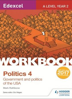 Edexcel A-level Politics Workbook 4: Government and Politics of the USA - Mark Rathbone