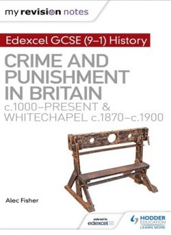My Revision Notes: Edexcel GCSE (9-1) History: Crime and punishment in Britain