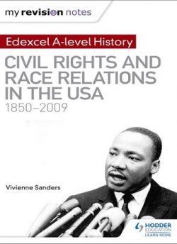 My Revision Notes: Edexcel A-level History: Civil Rights and Race Relations in the USA 1850-2009 - Vivienne Sanders
