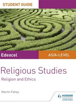 Edexcel Religious Studies A level/AS Student Guide: Religion and Ethics - Martin Fahey