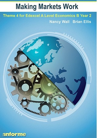 Making Markets Work: Theme 4 for Edexcel A Level Economics B Year 2 - Nancy Wall