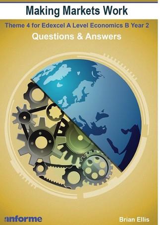 Making Markets Work: Questions & Answers: Theme 4 for Edexcel A Level Economics B - Brian Ellis