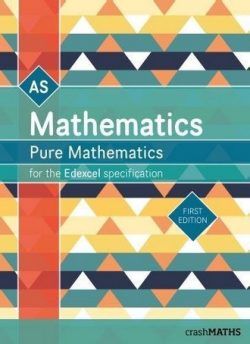 Edexcel AS Level Mathematics - Pure Mathematics Year 1/AS Textbook (AS and A Level Mathematics 2017) (crashMATHS) - crashMATHS