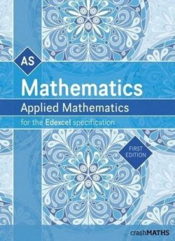 Edexcel AS Level Mathematics - Statistics and Mechanics Year 1/AS Textbook (AS and A Level Mathematics 2017) (crashMATHS) - crashMATHS